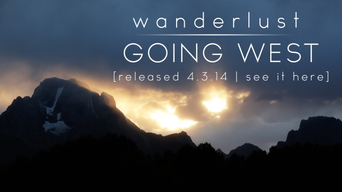 Wanderlust: Going West:  The Movie and Locations!